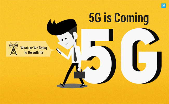 5G is Coming – What are We Going to Do with It?
