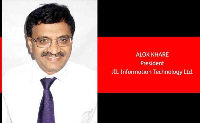 Alok Khare   President   JIL Information  Technology Ltd.
