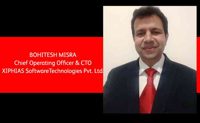 Bohitesh Misra, Chief Operating Officer & CTO - XIPHIAS Software Technologies Pvt. Ltd.