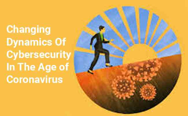Changing Dynamics Of Cybersecurity In The Age of Coronavirus