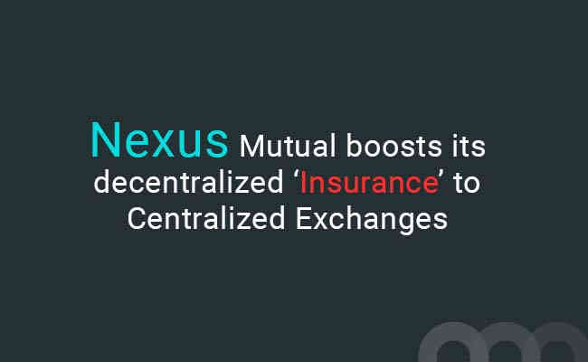 Nexus Mutual boosts its decentralized 'Insurance' to Centralized Exchanges