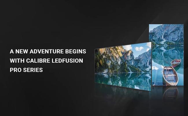 A new adventure begins with Calibre LEDFusion Pro series