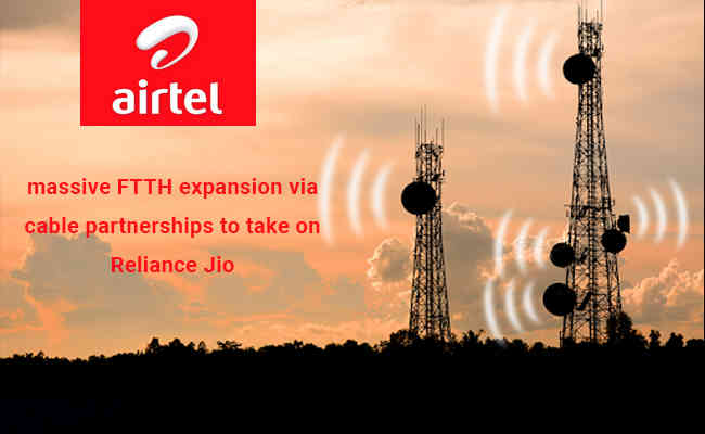 Airtel plans for massive FTTH expansion via cable partnerships to take on Reliance Jio: Report