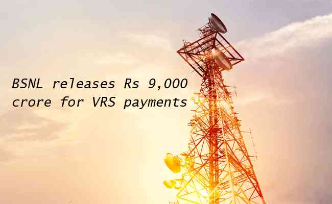 BSNL releases Rs 9,000 crore for VRS payments