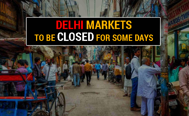 Delhi markets to be closed for 3 days