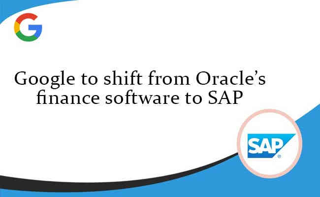 Google to shift from Oracle's finance software to SAP: Reports
