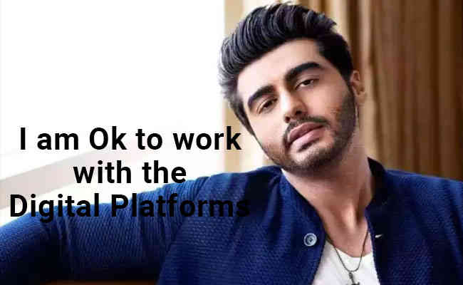 I am Ok to work with the digital platforms: Arjun Kapoor
