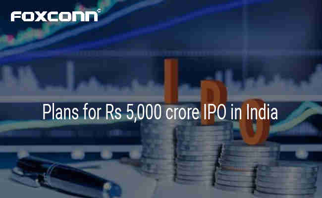 iPhone maker Foxconn plans for Rs 5,000 crore IPO in India