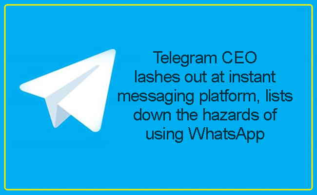 Telegram CEO lashes out at instant messaging platform, lists down the hazards of using WhatsApp