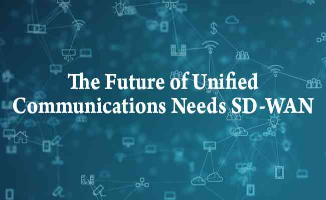 The Future of Unified Communications Needs SD-WAN