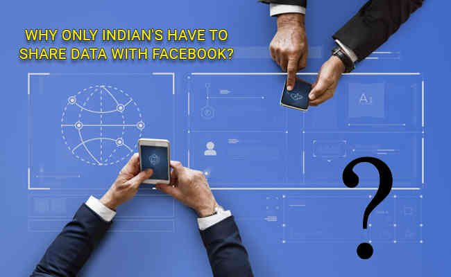 Why Only Indian's have to share data with Facebook?