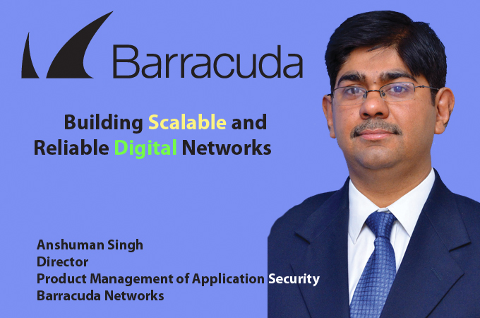 top it brand - Anshuman Singh Director, Product Management of Application Security, Barracuda Networks