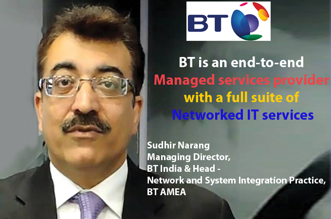 top it brand- Sudhir Narang Managing Director, BT India & Head - Network and System Integration Practice, BT AMEA
